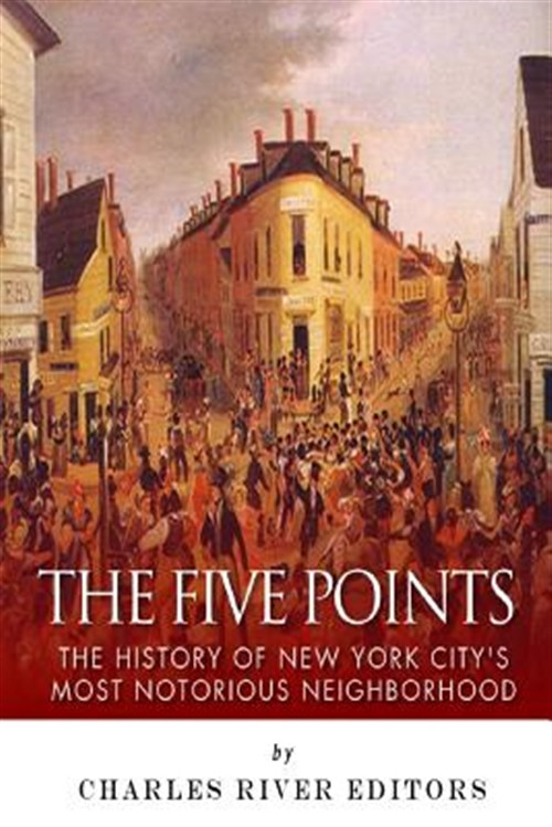 Five-Points-The-History-of-New-York-Cityes-Most-Notorious-Neighborhood-Pap